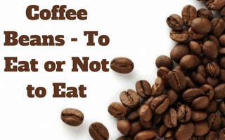 Eating Coffee Beans – All You Need To Know
