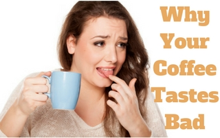 Why Your Coffee Tastes Bad