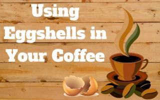 Using Eggshells in Coffee To Reduce Acidity