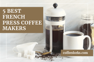 The 5 Best French Press Coffee Makers for 2019