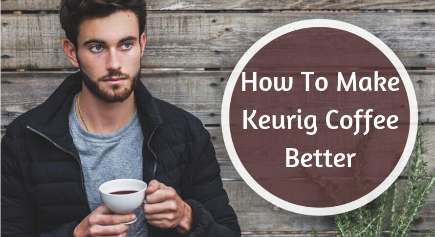 how to make keurig coffee taste better
