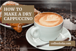 How To Make a Dry Cappuccino