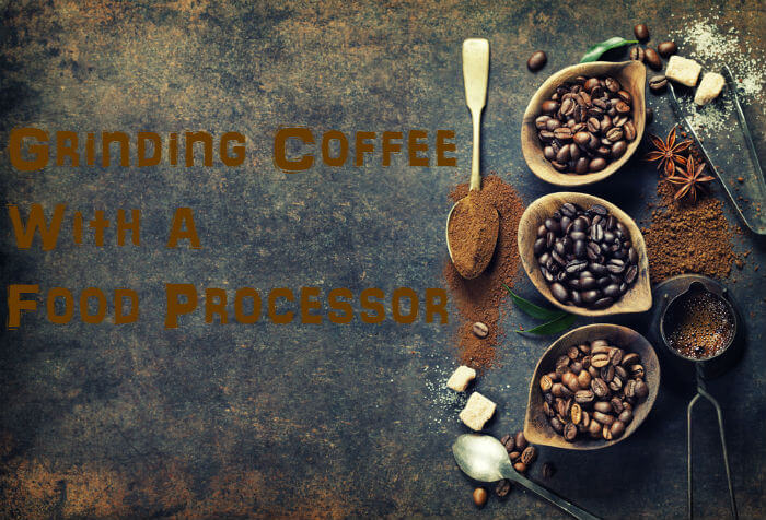 can you grind coffee beans in a food processor