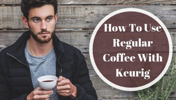 using regular coffee in keurig