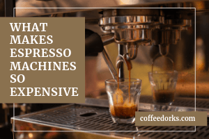 What Makes Espresso Machines So Expensive