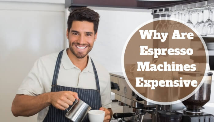 why are espresso machines so expensive