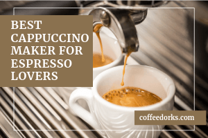 Best Cappuccino Maker for Espresso Lovers