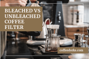 Bleached VS Unbleached Coffee Filter