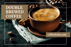 Double Brewed Coffee