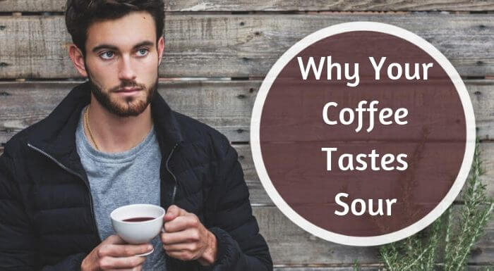 Why Your Coffee Tastes Sour